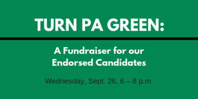 Turn PA Green: A Fundraiser for our Endorsed Candidates